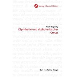 Diphtherie und diphtheritischer Croup als Buch von Adolf Baginsky