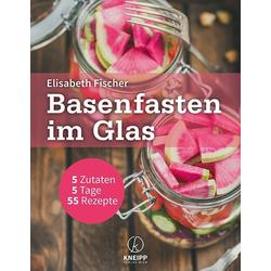 Basenfasten im Glas als Buch von Elisabeth Fischer