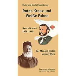 Rotes Kreuz und weiße Fahne. Dieter Riesenberger  Gisela Riesenberger  - Buch