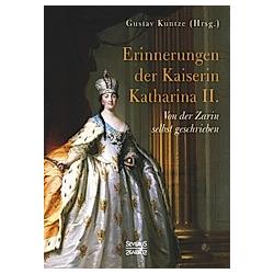 Erinnerungen der Kaiserin Katharina II.. Gustav Kuntze  - Buch