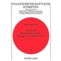 Der soziale Mietwohnungsbau: Mängel und Alternativen. Kerstin Keil  - Buch