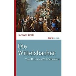 Die Wittelsbacher. Barbara Beck  - Buch