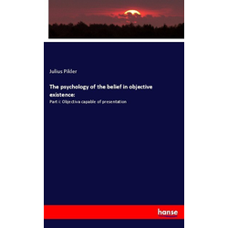 The psychology of the belief in objective existence: als Buch von Julius Pikler