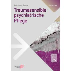 Traumasensible psychiatrische Pflege: eBook von Anja Maria Reichel