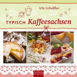 Typisch Kaffeesachsen als Buch von Ute Scheffler