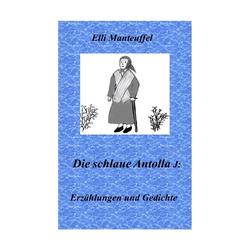 Die schlaue Antolla J. als Buch von Elli Manteuffel