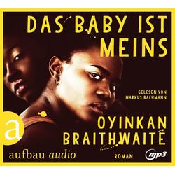 Das Baby ist meins als Hörbuch CD von Oyinkan Braithwaite