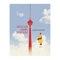 Unter dem Himmel Ostberlins. Juhani Seppovaara  - Buch