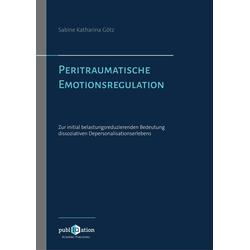 Peritraumatische Emotionsregulation: eBook von Sabine Katharina Götz