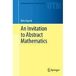 An Invitation to Abstract Mathematics. Béla Bajnok  - Buch
