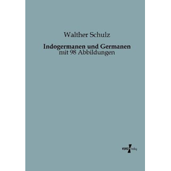 Indogermanen und Germanen als Buch von Walther Schulz