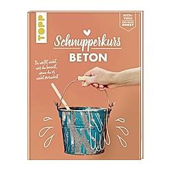 Schnupperkurs Beton. Katharina Kunkel  Annette Kunkel  - Buch