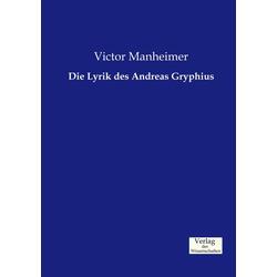 Die Lyrik des Andreas Gryphius als Buch von Victor Manheimer