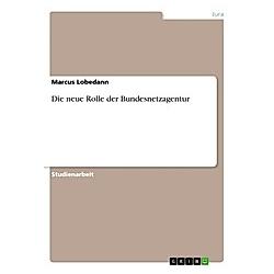 Die neue Rolle der Bundesnetzagentur. Marcus Lobedann  - Buch