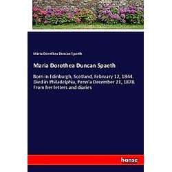 Maria Dorothea Duncan Spaeth. Maria Dorothea Duncan Spaeth  - Buch