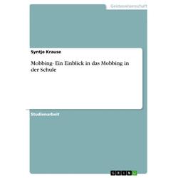 Mobbing- Ein Einblick in das Mobbing in der Schule: eBook von Syntje Krause