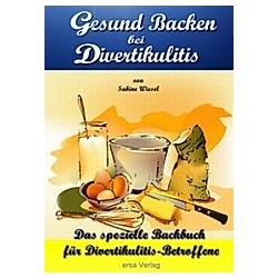 Gesund Backen bei Divertikulitis. Sabine Wiesel  - Buch
