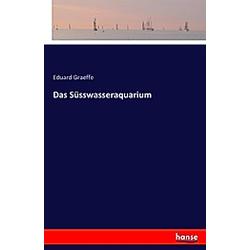 Das Süsswasseraquarium. Eduard Graeffe  - Buch
