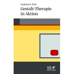 Gestalt-Therapie in Aktion: Buch von Frederick S. Perls