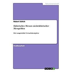 Elektrisches Messen nichtelektrischer Messgrößen. Robert Schich  - Buch