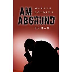 Am Abgrund als Buch von Martin Egidius