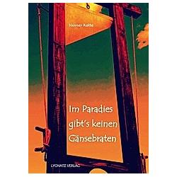 Im Paradies gibts keinen Gänsebraten. Henner Kotte  - Buch
