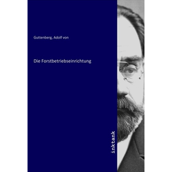 Die Forstbetriebseinrichtung als Buch von Adolf von Guttenberg