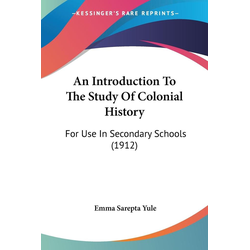 An Introduction To The Study Of Colonial History als Taschenbuch von Emma Sarepta Yule