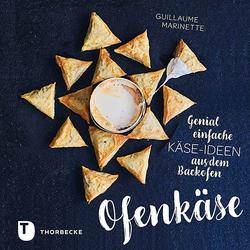 Ofenkäse - Genial einfache Käse-Ideen aus dem Backofen als Buch von Guillaume Marinette