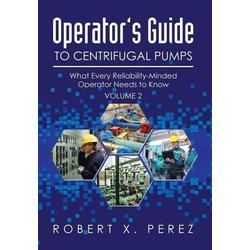 Operator's Guide to Centrifugal Pumps Volume 2 als Buch von Robert X. Perez