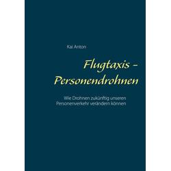Flugtaxis - Personendrohnen: eBook von Kai Anton