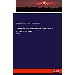 Darstellung und Geschichte des Geschmacks der vorzüglichsten Völker. Joeseph Friedrich Freiherr von Racknitz  - Buch