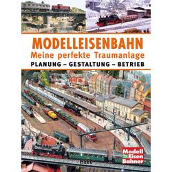 Modelleisenbahn - Meine perfekte Traumanlage: Buch von