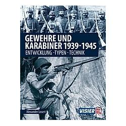 Gewehre & Karabiner 1939-1945. Alexander Losert  - Buch