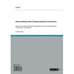 Nicht-medikamentöse Therapiemaßnahmen bei Demenz: eBook von