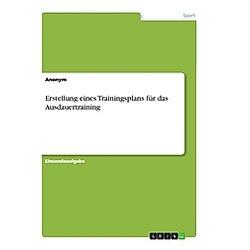 Erstellung eines Trainingsplans für das Ausdauertraining. Anonym  - Buch