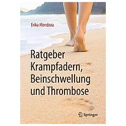 Ratgeber Krampfadern  Beinschwellung und Thrombose. Erika Mendoza  - Buch