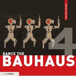 Dance the Bauhaus als Buch von Torsten Blume