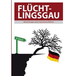 Flüchtlingsgau - Betrachtungen eines Asylunterkunftleiters als Buch von Thomas Valluzzi