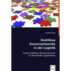 Drahtlose Sensornetzwerke in der Logistik als Buch von Arkadius Schier