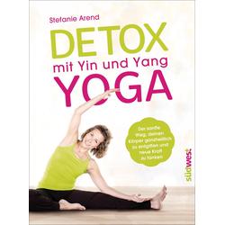 Detox mit Yin und Yang Yoga als Buch von Stefanie Arend