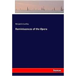 Reminiscences of the Opera. Benjamin Lumley  - Buch