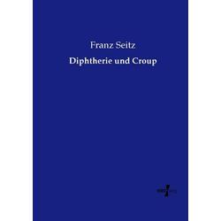 Diphtherie und Croup als Buch von Franz Seitz