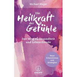 Die Heilkraft der Gefühle: Buch von Michael Weger