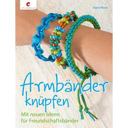 Armbänder knüpfen als Buch von Ingrid Moras