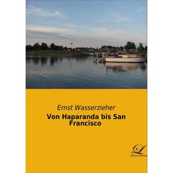 Von Haparanda bis San Francisco als Buch von Ernst Wasserzieher