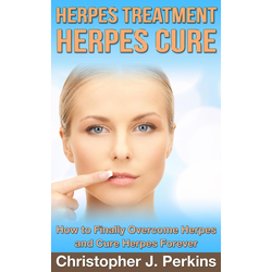 Herpes Treatment - Herpes Cure.: How to Finally Overcome Herpes and Cure Herpes Forever: eBook von Christopher J. Perkins