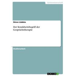 Der Krankheitsbegriff der Gesprächstherapie: eBook von Sören Lüdeke