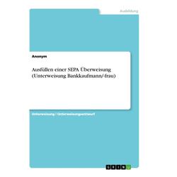 Ausfüllen einer SEPA Überweisung (Unterweisung Bankkaufmann/-frau) als Buch von Anonym