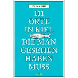 111 Orte in Kiel  die man gesehen haben muss. Jochen Reiss  - Buch